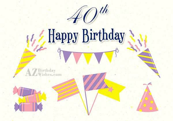 40th Happy birthday… - AZBirthdayWishes.com