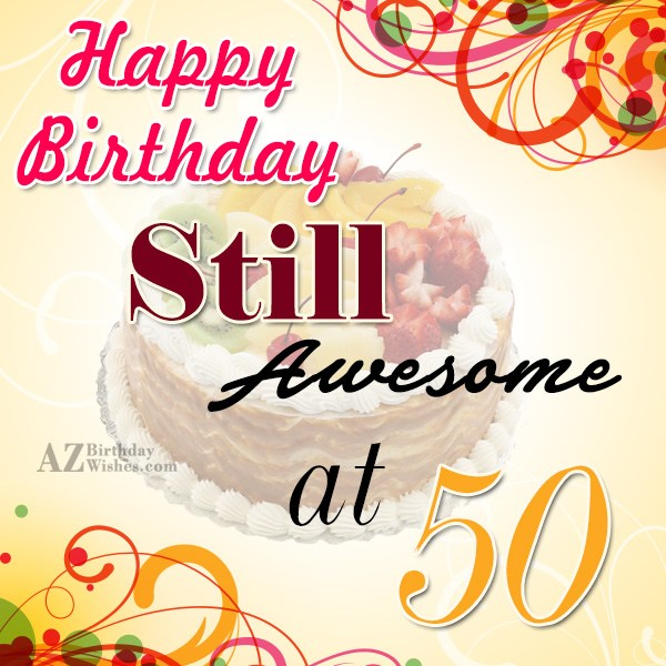Still awesome at 50… - AZBirthdayWishes.com