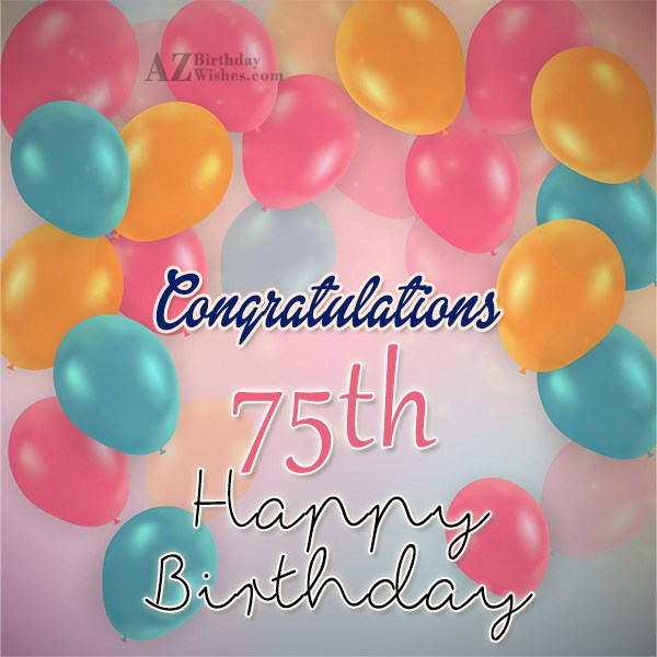 Congratulations 75th happy birthday… - AZBirthdayWishes.com