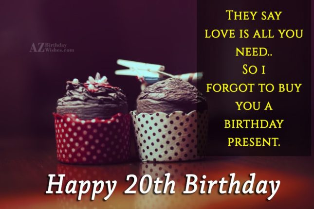 Love is all you need. Happy 20th birthday… - AZBirthdayWishes.com