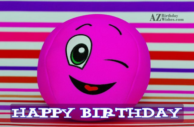 Happy birthday on a winking ball toy emoticon… - AZBirthdayWishes.com