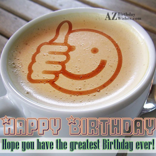 Birthday wish with an emoticon on coffee showing well wishes… - AZBirthdayWishes.com
