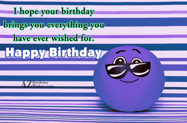 Hope your birthday brings everything you wished for… - AZBirthdayWishes.com