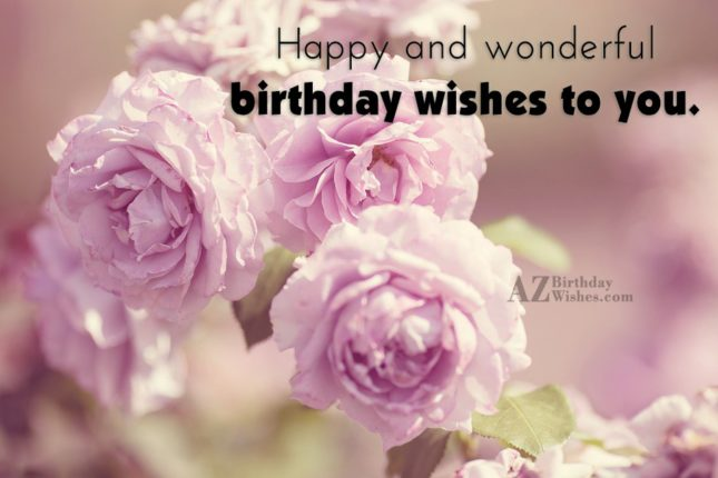 Happy and wonderful birthday wishes on flowers… - AZBirthdayWishes.com