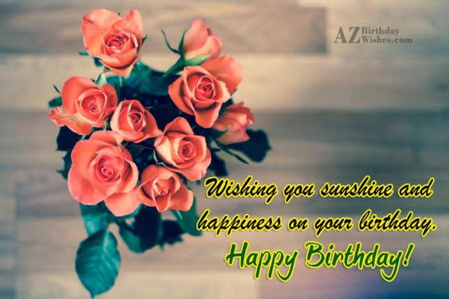 Wishing you sunshine and happiness on your birthday… - AZBirthdayWishes.com
