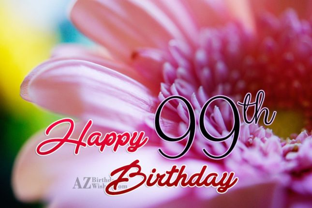 99th Birthday Wishes - AZBirthdayWishes.com