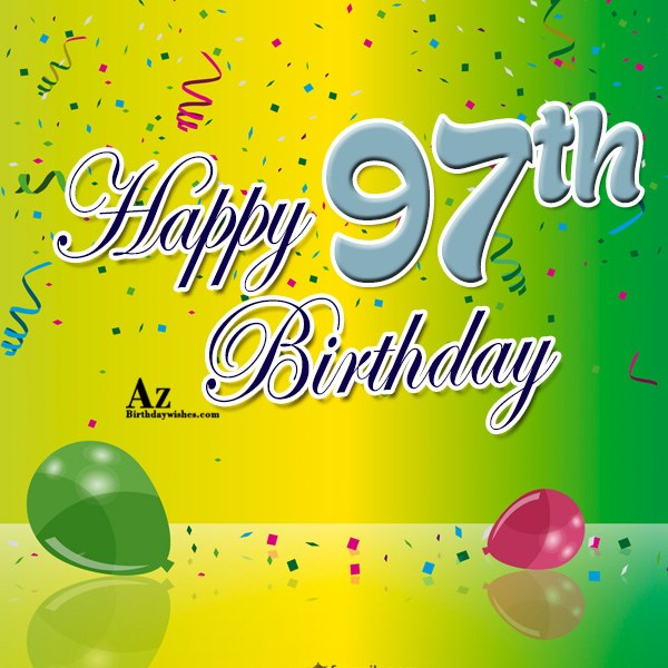 97th Birthday Wishes - AZBirthdayWishes.com