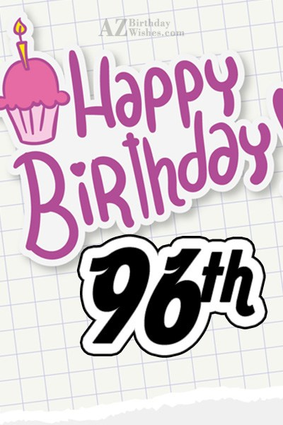 Happy 96th birthday… - AZBirthdayWishes.com