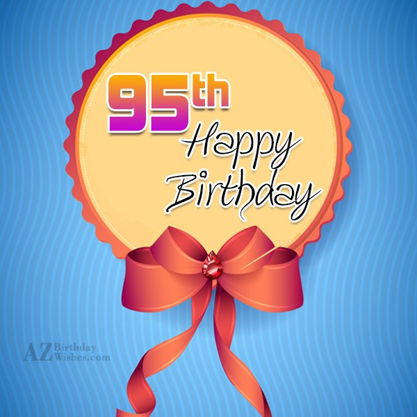 95th birthday greetings… - AZBirthdayWishes.com