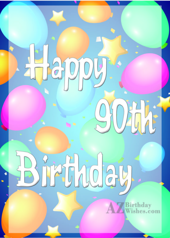 Happy 90th birthday… - AZBirthdayWishes.com