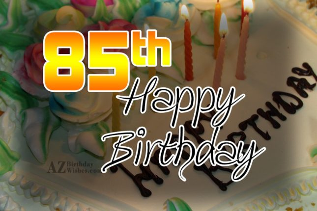 Wishing you a very happy 85th birthday… - AZBirthdayWishes.com