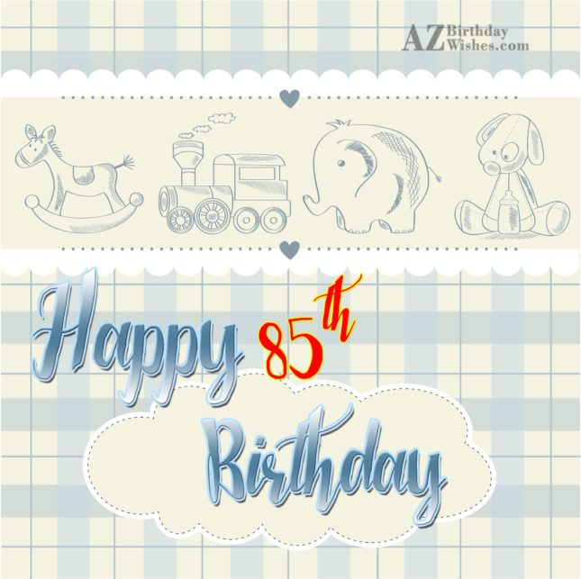 85th Birthday Wishes - AZBirthdayWishes.com