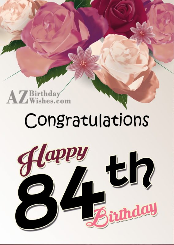 Wishing you a very happy 84th birthday… - AZBirthdayWishes.com