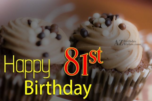 Wishing you a very happy 81st birthday… - AZBirthdayWishes.com