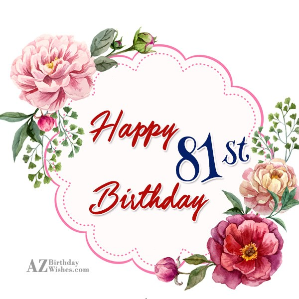 A very happy 81st birthday… - AZBirthdayWishes.com