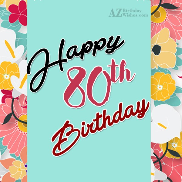 A very happy 80th birthday… - AZBirthdayWishes.com