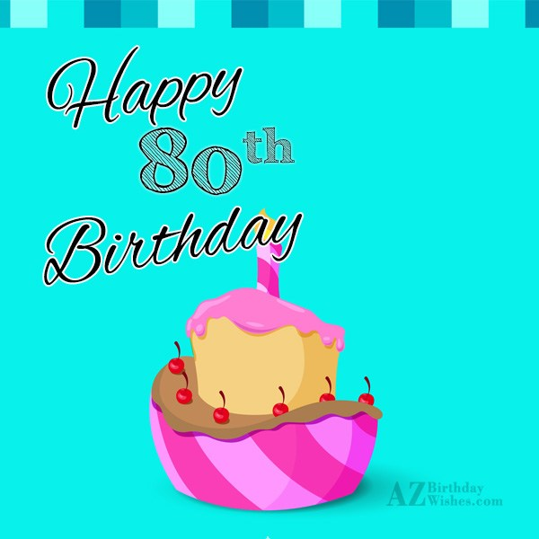 Wishing you a very happy 80th birthday… - AZBirthdayWishes.com