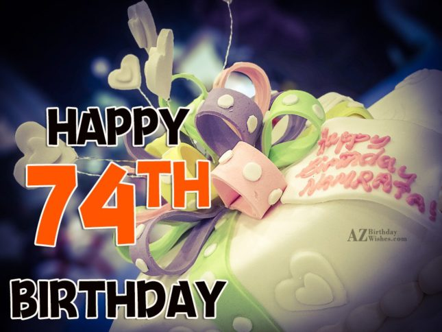 Wishing you a very happy 74th birthday… - AZBirthdayWishes.com