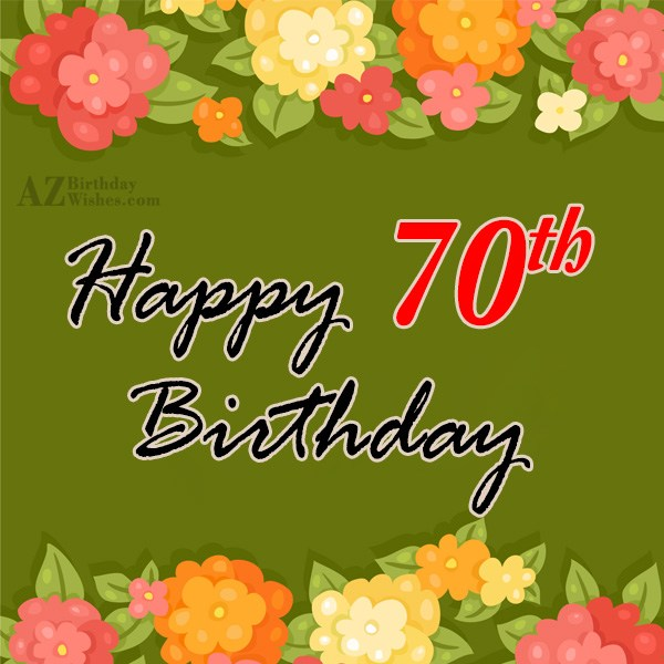 Wishing you a very happy 70th birthday… - AZBirthdayWishes.com