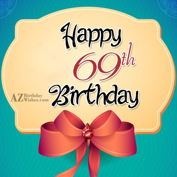 A very happy 69th birthday… - AZBirthdayWishes.com