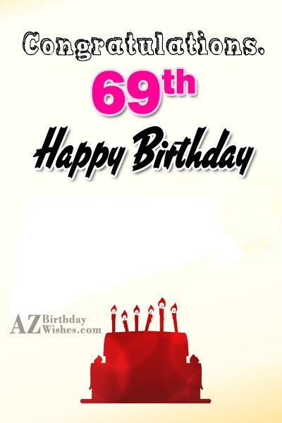 Wishing you a very happy 69th birthday… - AZBirthdayWishes.com