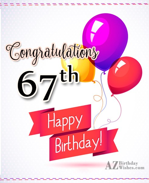 67th birthday greetings… - AZBirthdayWishes.com