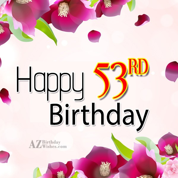 A very happy 53rd birthday… - AZBirthdayWishes.com