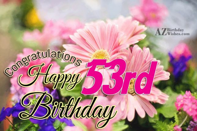 53rd Birthday Wishes - AZBirthdayWishes.com