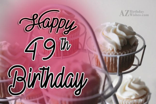 Happy 49th birthday… - AZBirthdayWishes.com