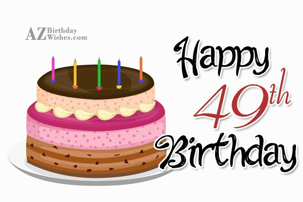 Wishing a very happy 49th birthday… - AZBirthdayWishes.com