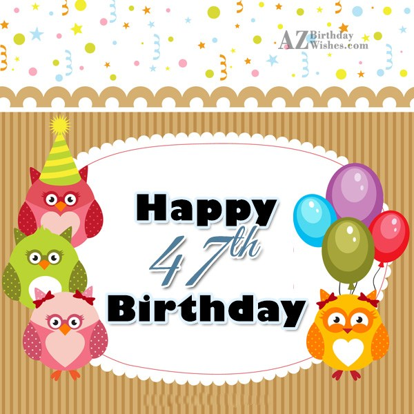 Wishing a very happy 47th birthday… - AZBirthdayWishes.com