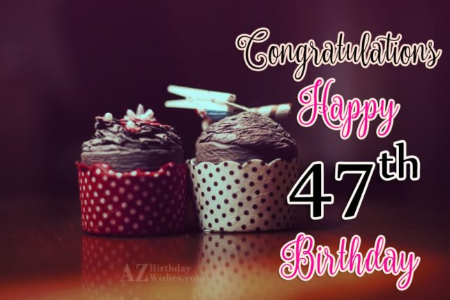 Happy 47th birthday… - AZBirthdayWishes.com