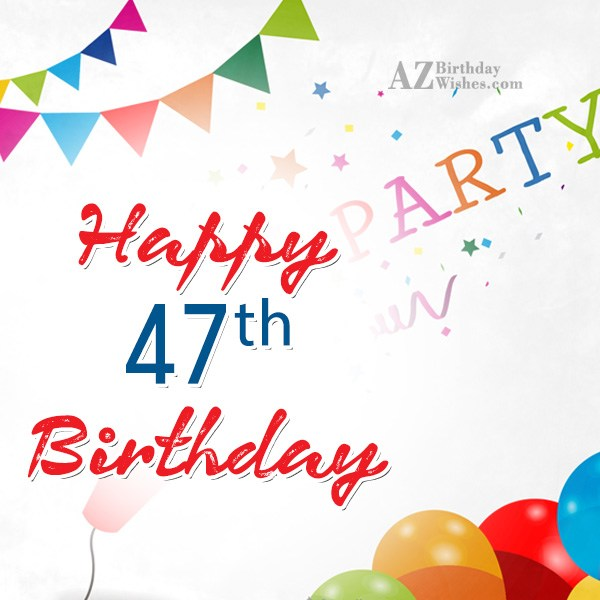 47th birthday wishes… - AZBirthdayWishes.com