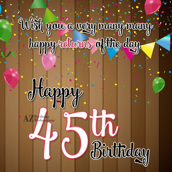 Happy 45th birthday… - AZBirthdayWishes.com