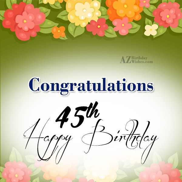 A very happy 45th birthday… - AZBirthdayWishes.com