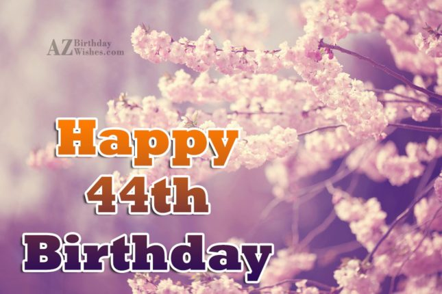 Wishing a very happy 44th birthday… - AZBirthdayWishes.com