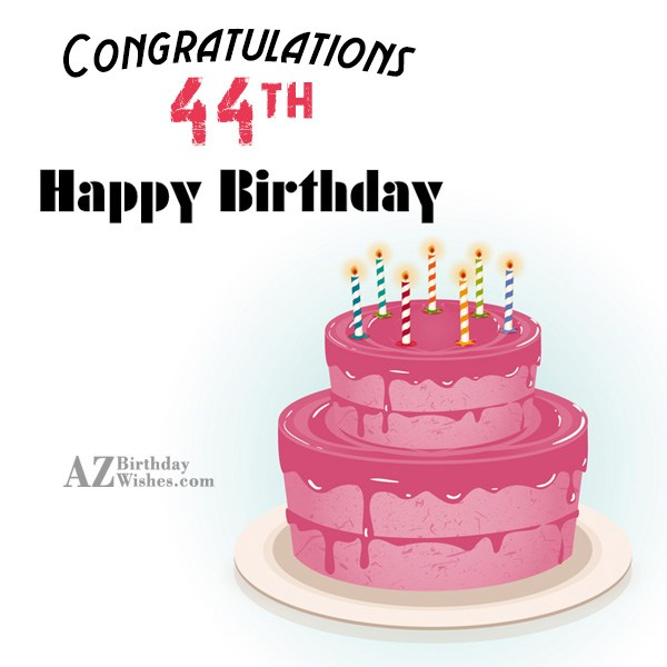 Happy 44th birthday… - AZBirthdayWishes.com