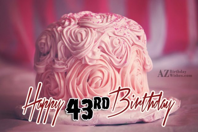Happy 43rd birthday… - AZBirthdayWishes.com