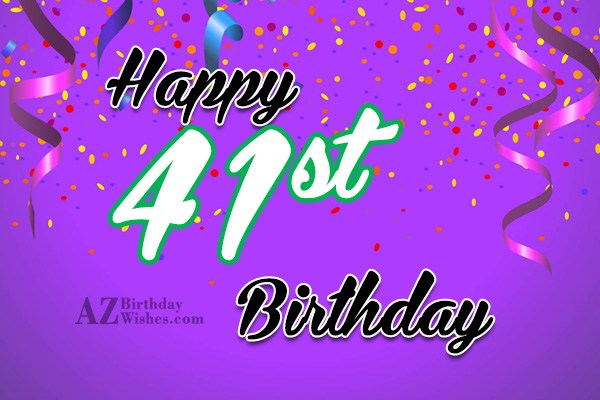 Happy 41st birthday… - AZBirthdayWishes.com