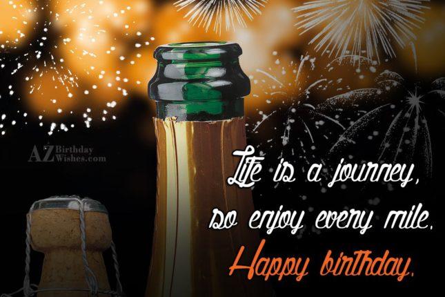 Life is a journey so enjoy… - AZBirthdayWishes.com