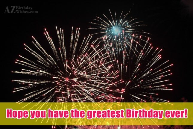 Hope you have the greatest birthday… - AZBirthdayWishes.com