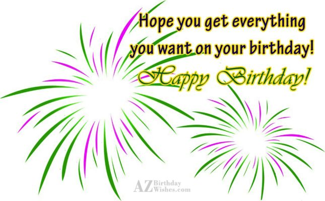 Hope you get everything you want on your… - AZBirthdayWishes.com