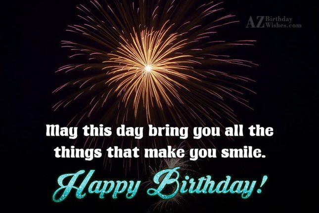 May this day bring you all the things… - AZBirthdayWishes.com