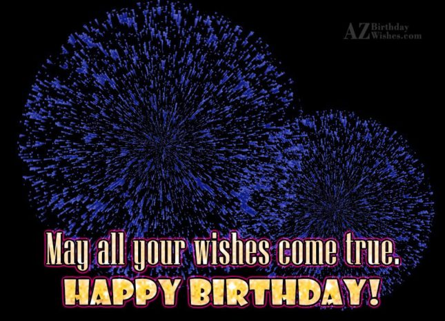 May all your wishes come true… - AZBirthdayWishes.com