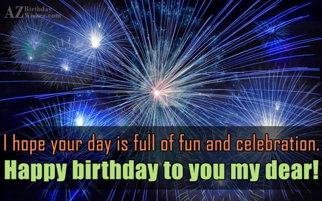 I hope your day is full… - AZBirthdayWishes.com