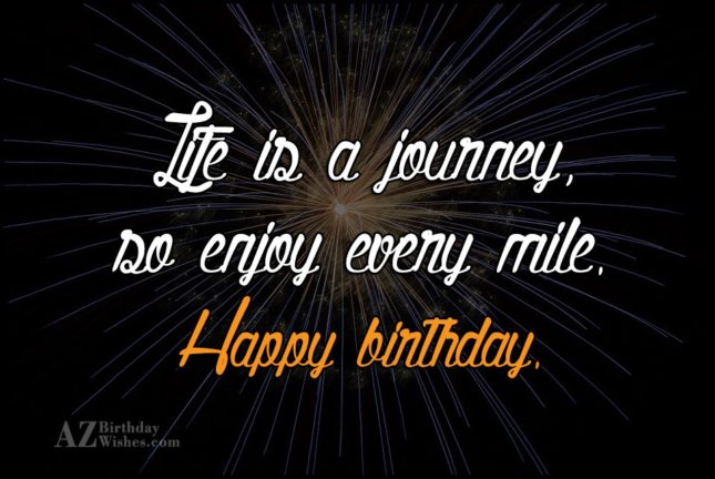 Life is a journey… - AZBirthdayWishes.com