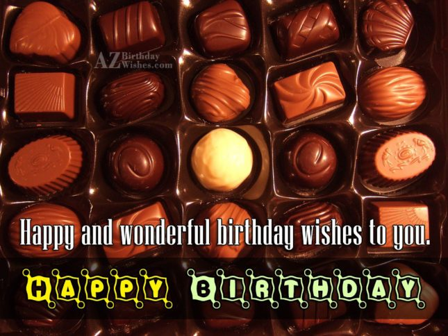 Happy and wonderful wishes on a box of different chocolates… - AZBirthdayWishes.com