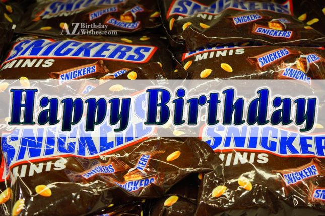 Happy birthday on Snickers… - AZBirthdayWishes.com