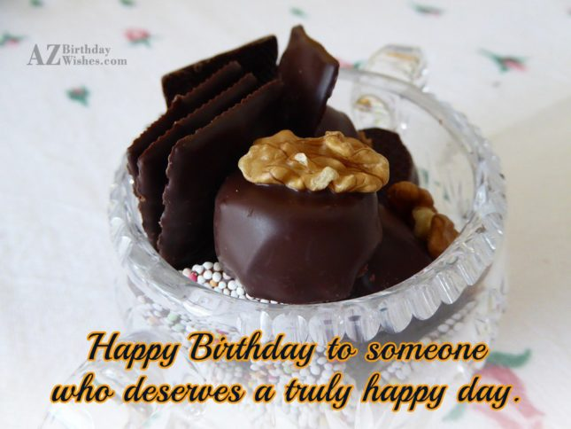Happy birthday to someone who deserves a truly happy day… - AZBirthdayWishes.com