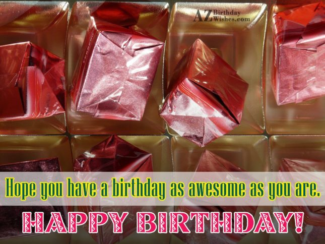 Hope you have a birthday as awesome as… - AZBirthdayWishes.com